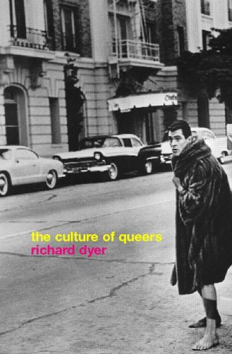 The Culture of Queers by Richard Dyer