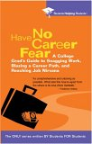 Have No Career Fear: A College Grad's Guide to Snagging Work, Blazing a Career Path, and Reaching