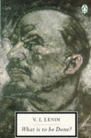 What Is to Be Done? by Vladimir Ilyich Lenin