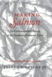 Making Salmon: An Environmental History Of The Northwest Fisheries Crisis