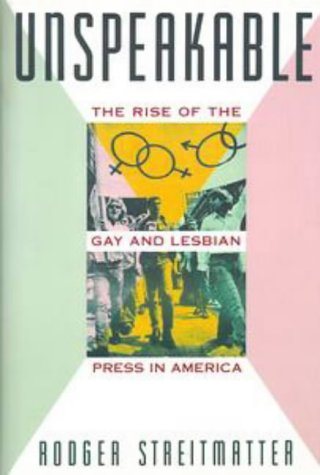 Unspeakable: The Rise Of The Gay And Lesbian Press In America