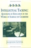 Intellectual Tacking: Questions of Education in the Works of Isabelle de Charrière