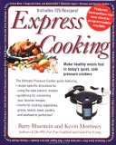 Express Cooking: Make Healthy Meals Fast in Today's Quiet, Safe Pressure Cookers