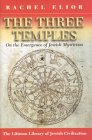 The Three Temples: On The Emergence Of Jewish Mysticism (Littman Library Of Jewish Civilization (Series).)