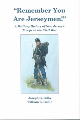 Remember You Are Jerseymen!: A Military History Of New Jersey's Troops In The Civil War