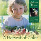 A Harvest of Color: Growing a Vegetable Garden