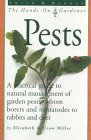 Pests: A Practical Guide to Naturall Management of Garden Pests from Borers and Nemotodes to Rabbits and Deer (The Hands-On Gardener Series)