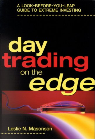 Day Trading On The Edge: A Look Before You Leap Guide To Extreme Investing