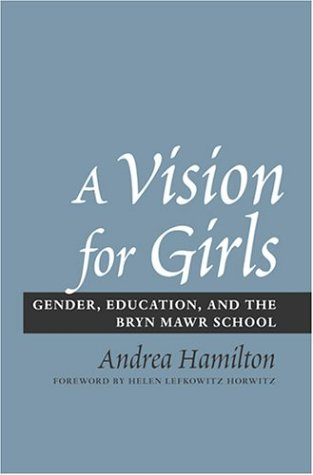 A Vision for Girls: Gender, Education, and the Bryn Mawr School