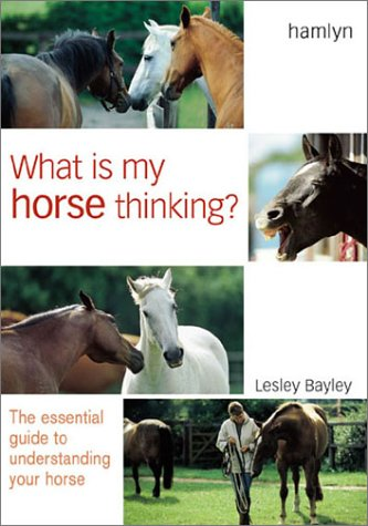 What is My Horse Thinking?: The Essential Guide to Understanding Your Horse