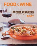 Food & Wine Annual Cookbook 2007 : An Entire Year of Recipes