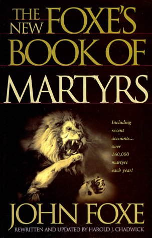 The New Foxe's Book Of Martyrs by John Foxe