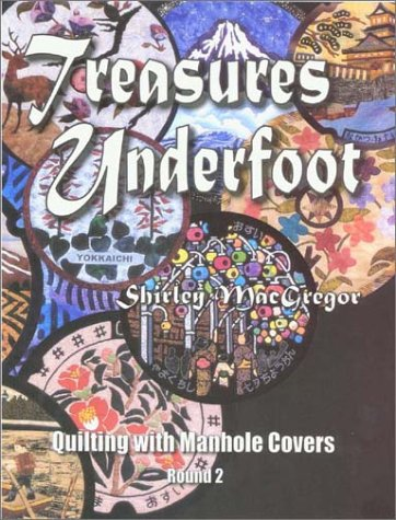 Treasures Underfoot: Quilting With Manhole Covers, Round 2