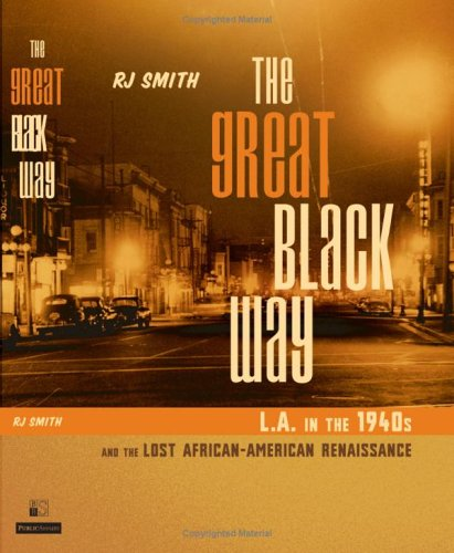 The Great Black Way L.A. in the 1940s and the Lost African-Am... by R.J. Smith