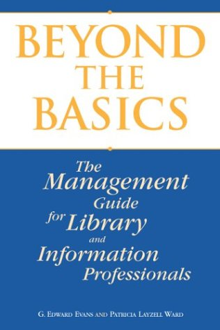 Beyond The Basics: The Management Guide For Library And Information Professionals