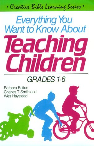 Everything You Want To Know About Teaching Children: Grades 1 6