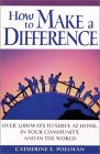 How to Make a Difference: Over 1,000 Ways to Serve at Home, in the Community, and in the World