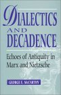 Dialectics and Decadence: Echoes of Antiquity in Marx and Nietzsche