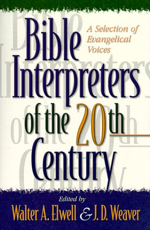 Bible Interpreters Of The Twentieth Century: A Selection Of Evangelical Voices