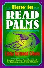 How to Read Palms: The Complete Book of Palmistry for Both the Beginning and Advanced Student, Revised Edition