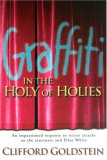Graffiti in the Holy of Holies: Recent Attacks on the Sanctuary and Ellen White Takes Aim at the Heart of Adventism : Clifford Goldstein Responds