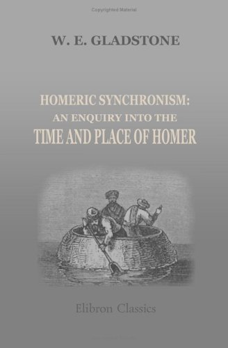 Homeric Synchronism: An Enquiry Into The Time And Place Of Homer
