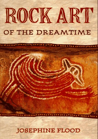 Rock Art of the Dreamtime by Josephine Flood