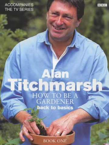 How to be a Gardener Book One Back to Basics by Alan Titchmarsh