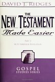 The New Testament Made Easier: Part 2-Acts Through Revelation