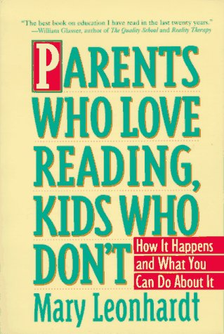 Parents Who Love Reading, Kids Who Don't by Mary Leonhardt
