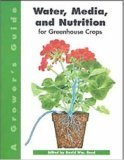 A Grower's Guide To Water, Media, And Nutrition For Greenhouse Crops
