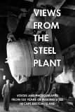 Views From The Steel Plant: Voices And Photographs From 100 Years Of Making Steel In Cape Breton Island