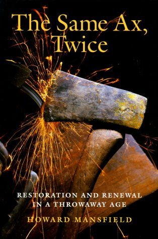 The Same Ax, Twice: Restoration and Renewal in a Throwaway Age