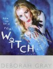 How to be a Real Witch A Spellbinding guide to a life of magick and inner power