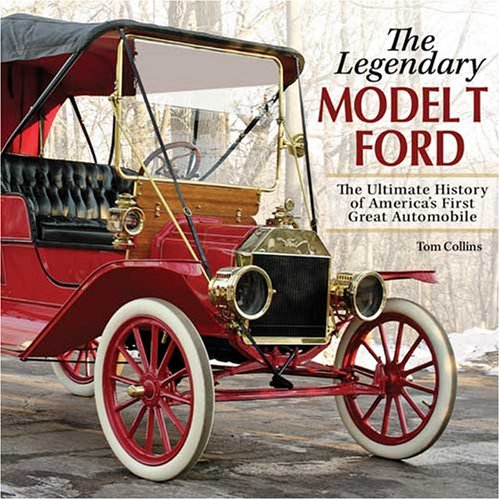 The Legendary Model T Ford: The Ultimate History of America's First Great Automobile