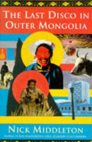 The Last Disco In Outer Mongolia by Nick Middleton