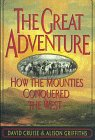 Great Adventure: How the Mounties Conquered the West