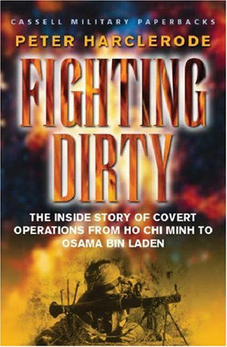 Fighting Dirty: The Inside Story of Covert Operations From Ho Chi Minh to Osama Bin Laden