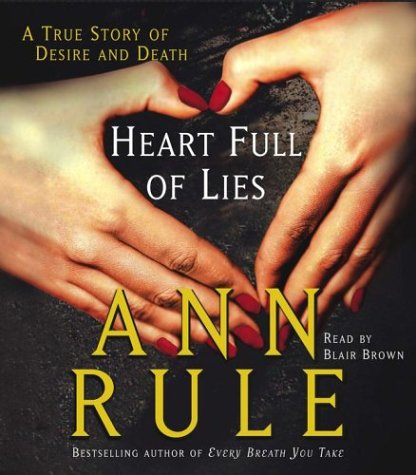 Heart Full Of Lies[A True Story Of Desire And Death] by Ann Rule