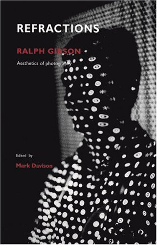Ralph Gibson: Refractions