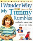 I Wonder Why My Tummy Rumbles and Other Questions About My Body (I wonder why series)