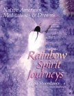 Rainbow Spirit Journeys: Native American Meditations & Dreams