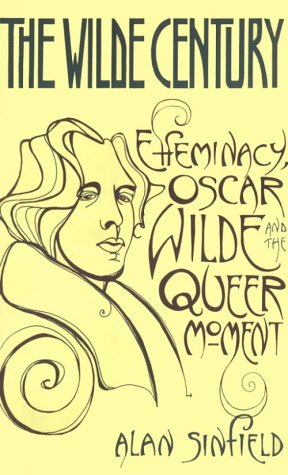 The Wilde Century: Effeminacy, Oscar Wilde, and the Queer Moment