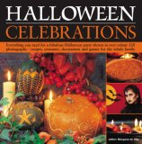 Halloween Celebrations: Everything You Need for a Fabulous Halloween Party Shown in Over 100 Colour Photographs - Recipes, Costumes, Decoratio