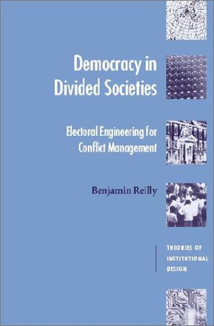 Democracy in Divided Societies: Electoral Engineering for Conflict Management