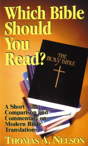 Which Bible Should You Read? A Short Comparison and Commentary on Modern Bible Translations