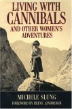 Living with Cannibals and Other Women's Adventures