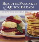 Biscuits, Pancakes, & Quick Breads: 120 Recipes to Make in No Time Flay