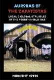 Auroras Of The Zapatistas: Local & Global Struggles Of The Fourth World War