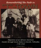 Remembering the Path to T-Town: Migration of an African American Family through Seven States to Lincoln, Nebraska